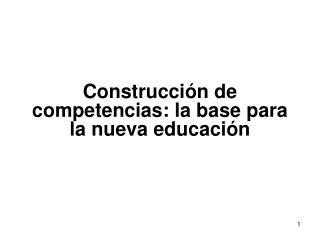 Construcción de competencias: la base para la nueva educación