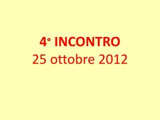 4 °  INCONTRO 25 ottobre 2012