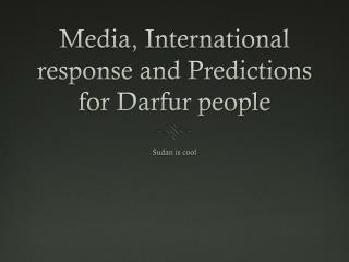 Media, International response and Predictions for Darfur people