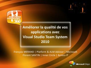 Améliorer la qualité de vos applications avec  Visual Studio Team System 2010