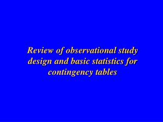 Review of observational study design and basic statistics for contingency tables