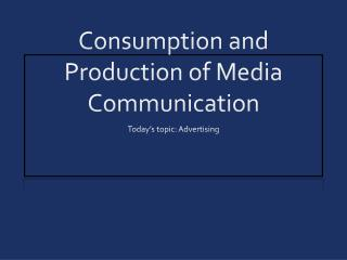 Consumption and Production of Media Communication