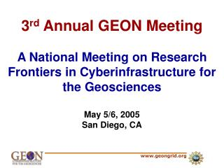 3rd Annual GEON Meeting  A National Meeting on Research Frontiers in Cyberinfrastructure for the Geosciences  May 5