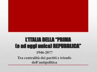 """L'ITALIA DELLA """"PRIMA  (e ad oggi unica) REPUBBLICA"""""""