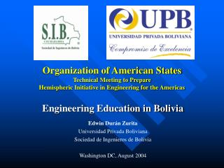 Engineering Education in Bolivia Edwin Durán Zurita Universidad Privada Boliviana