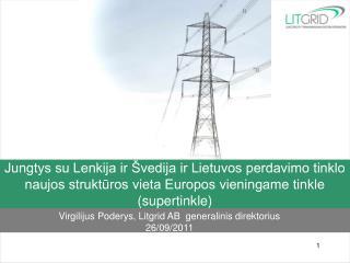 Virgilijus  Poderys , Litgrid  A B  generalinis direktorius 26 /0 9 /201 1