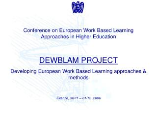 Conference on European Work Based Learning Approaches in Higher Education DEWBLAM PROJECT