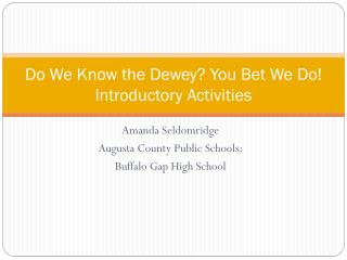 Do We Know the Dewey? You Bet We Do! Introductory Activities