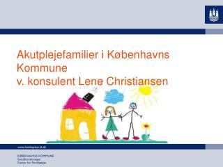 Akutplejefamilier i Københavns Kommune v. konsulent Lene Christiansen