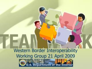 Western Border Interoperability Working Group 21 April 2009