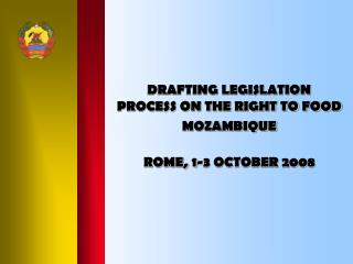 DRAFTING LEGISLATION PROCESS ON THE RIGHT TO FOOD MOZAMBIQUE ROME, 1-3 OCTOBER 2008