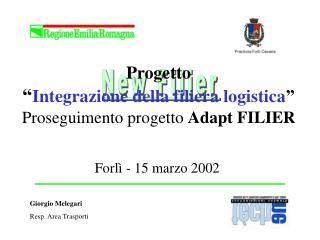 """Progetto """" Integrazione della filiera logistica """" Proseguimento progetto  Adapt FILIER"""