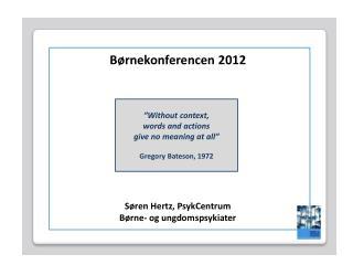 Børnekonferencen 2012 Søren Hertz, PsykCentrum Børne- og ungdomspsykiater