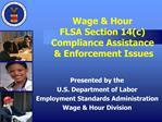 Wage  Hour  FLSA Section 14c Compliance Assistance   Enforcement Issues