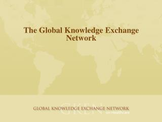 The Global Knowledge Exchange Network