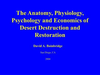 The Anatomy, Physiology, Psychology and Economics of Desert Destruction and Restoration