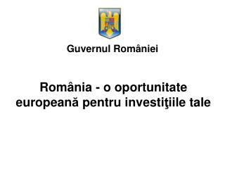 Rom â nia - o oportunitate european ă  pentru investi ţ iile tale