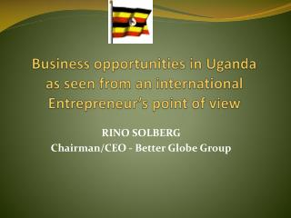 Business opportunities in Uganda  as seen from an international Entrepreneur's point of view
