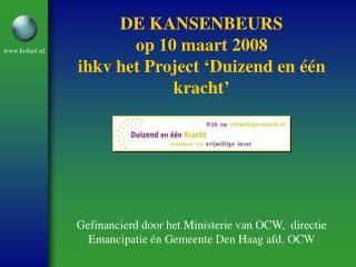 DE KANSENBEURS  op 10 maart 2008  ihkv het Project 'Duizend en één kracht'