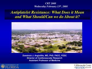 Dominick J. Angiolillo, MD, PhD, FACC, FESC Director of Cardiovascular Research Assistant Professor of Medicine