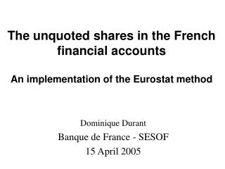 The unquoted shares in the French financial accounts  An implementation of the Eurostat method