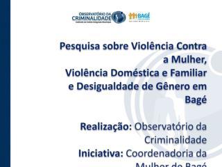 Pesquisa sobre Violência contra a  Mulher em Bagé