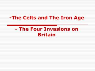 -The Celts and The Iron Age  - The Four Invasions on  Britain