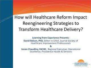 How will Healthcare Reform Impact Reengineering Strategies to Transform Healthcare Delivery?