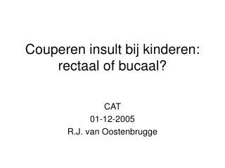 Couperen insult bij kinderen:  rectaal of bucaal?