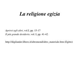La religione egizia Aprirsi agli altri , vol.I, pp. 15-17