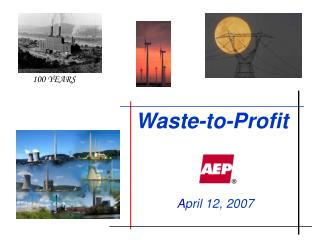 Waste-to-Profit     April 12, 2007