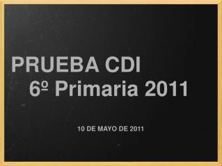 PRUEBA CDI  6º Primaria 2011