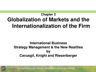 Chapter 2 Globalization of Markets and the Internationalization of the Firm International Business