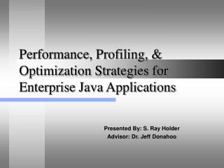 Performance, Profiling,  Optimization Strategies for Enterprise Java Applications