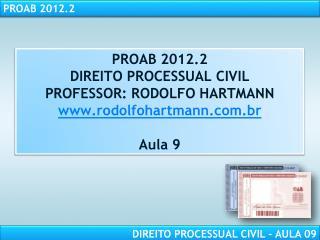 PROAB 2012.2 DIREITO PROCESSUAL CIVIL PROFESSOR: RODOLFO HARTMANN rodolfohartmann.br