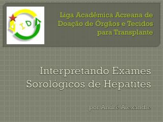 Interpretando Exames Sorol�gicos  de  Hepatites por  Andr�  Alexandre
