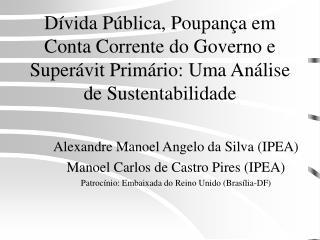 Alexandre Manoel Angelo da Silva (IPEA) Manoel Carlos de Castro Pires (IPEA)