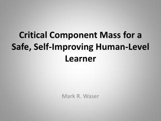 Critical Component Mass for a Safe,  Self-Improving  Human-Level  Learner