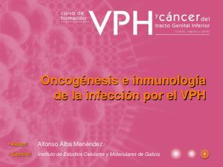 Oncogénesis e inmunología  de la infección por el VPH