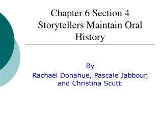 Chapter 6 Section 4 Storytellers Maintain Oral History