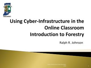 Using Cyber-Infrastructure in the Online Classroom Introduction to Forestry