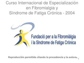 Curso Internacional de Especialización en Fibromialgia y  Síndrome de Fatiga Crónica - 2004