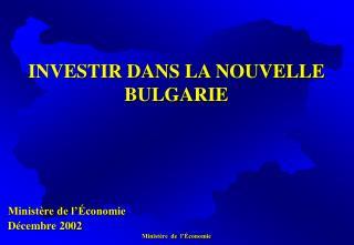 INVESTIR DANS  LA  NOUVELLE BULGARIE