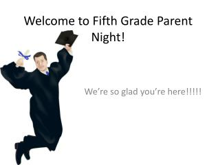 Welcome to Fifth Grade Parent Night!