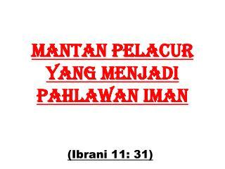 Mantan pelacur YANG MENjadi   pahlawan iman