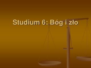 Stud ium 6:  Bóg i zło