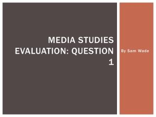 Media studies evaluation: Question 1