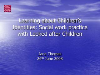 Learning about Children s Identities: Social work practice with Looked after Children