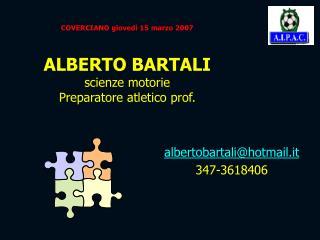 COVERCIANO giovedì 15 marzo 2007  ALBERTO BARTALI scienze motorie Preparatore atletico prof.