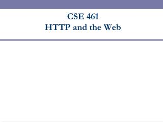 CSE 461  HTTP and the Web